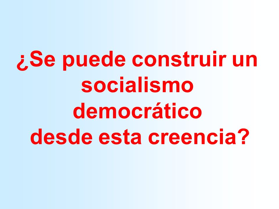 ¿Se puede construir un socialismo democrático desde esta creencia