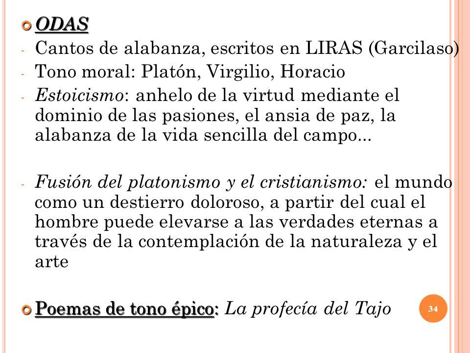 ODAS Cantos de alabanza, escritos en LIRAS (Garcilaso) Tono moral: Platón, Virgilio, Horacio.