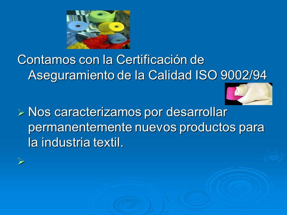 Contamos con la Certificación de Aseguramiento de la Calidad ISO 9002/94