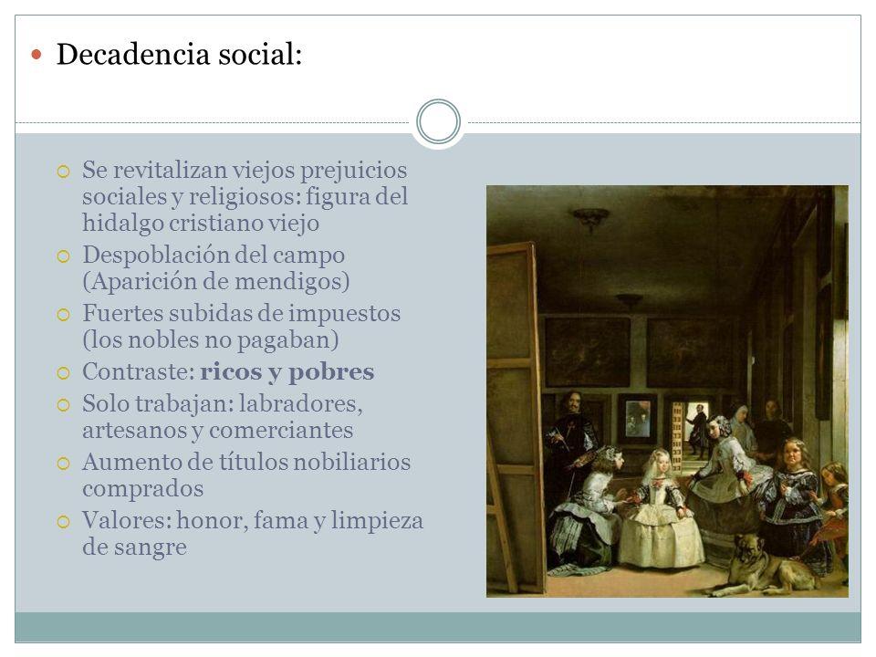 Decadencia social: Se revitalizan viejos prejuicios sociales y religiosos: figura del hidalgo cristiano viejo.
