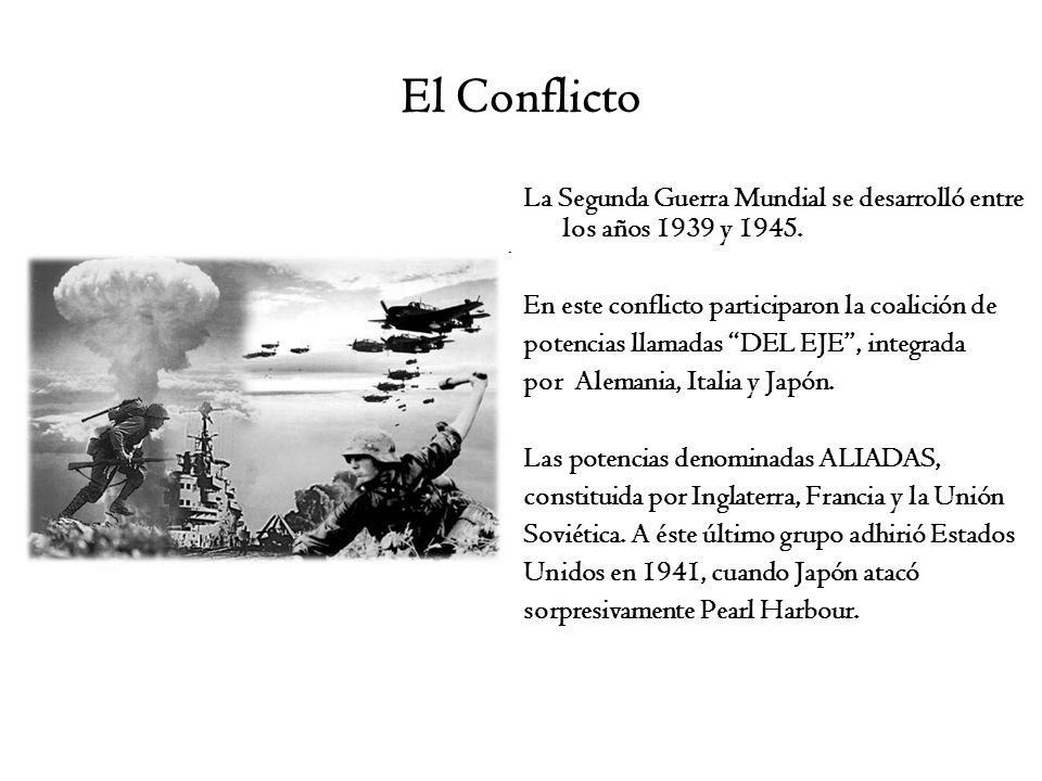 El Conflicto La Segunda Guerra Mundial se desarrolló entre los años 1939 y 1945. En este conflicto participaron la coalición de.