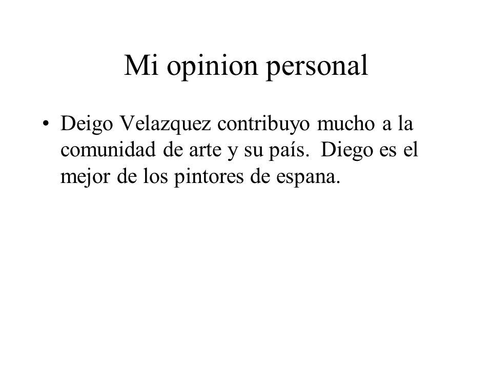 Mi opinion personal Deigo Velazquez contribuyo mucho a la comunidad de arte y su país.
