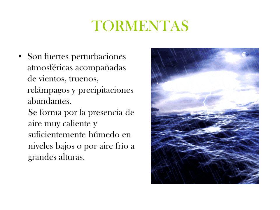 TORMENTAS Son fuertes perturbaciones atmosféricas acompañadas de vientos, truenos, relámpagos y precipitaciones abundantes.