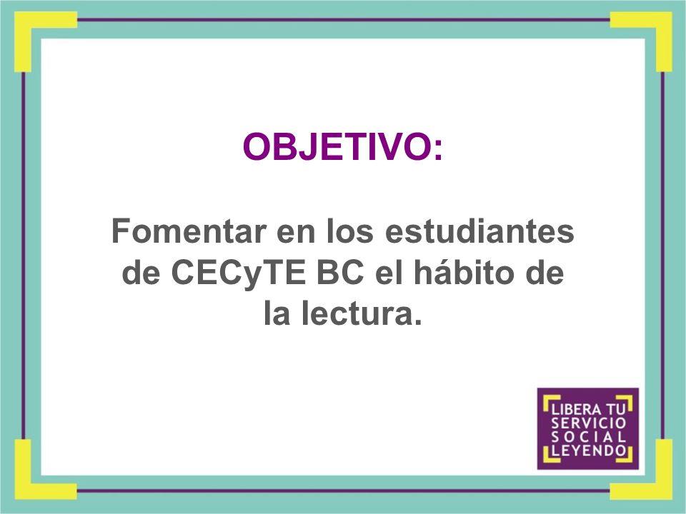 Fomentar en los estudiantes de CECyTE BC el hábito de la lectura.