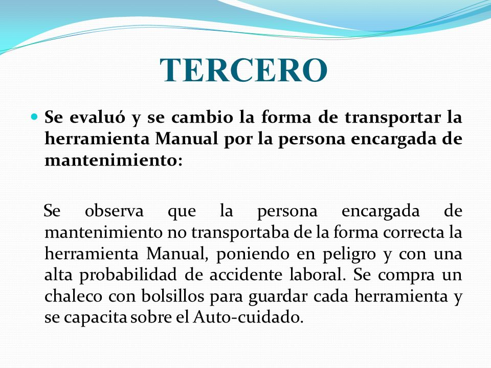 TERCERO Se evaluó y se cambio la forma de transportar la herramienta Manual por la persona encargada de mantenimiento: