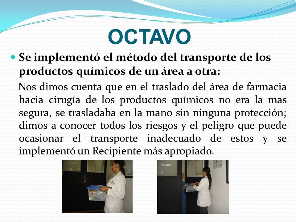 OCTAVO Se implementó el método del transporte de los productos químicos de un área a otra: