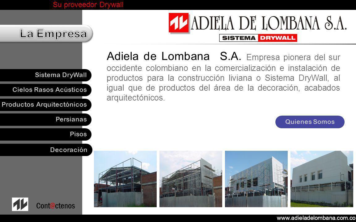 Adiela de Lombana S.A. Empresa pionera del sur occidente colombiano en la comercialización e instalación de productos para la construcción liviana o Sistema DryWall, al igual que de productos del área de la decoración, acabados arquitectónicos.