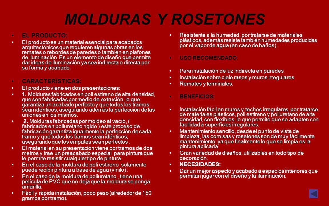 MOLDURAS Y ROSETONES EL PRODUCTO: CARACTERÍSTICAS: