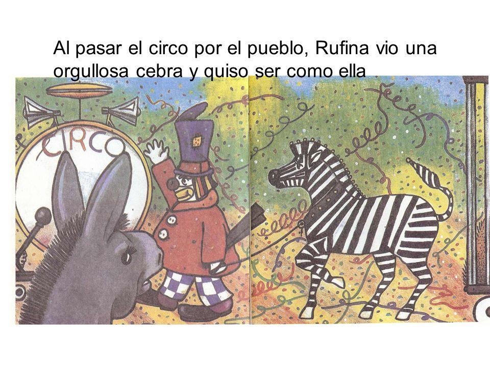 Al pasar el circo por el pueblo, Rufina vio una orgullosa cebra y quiso ser como ella
