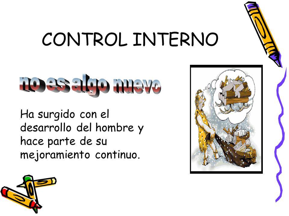 CONTROL INTERNO no es algo nuevo Ha surgido con el