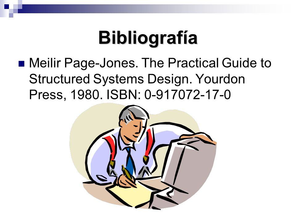 Bibliografía Meilir Page-Jones. The Practical Guide to Structured Systems Design.