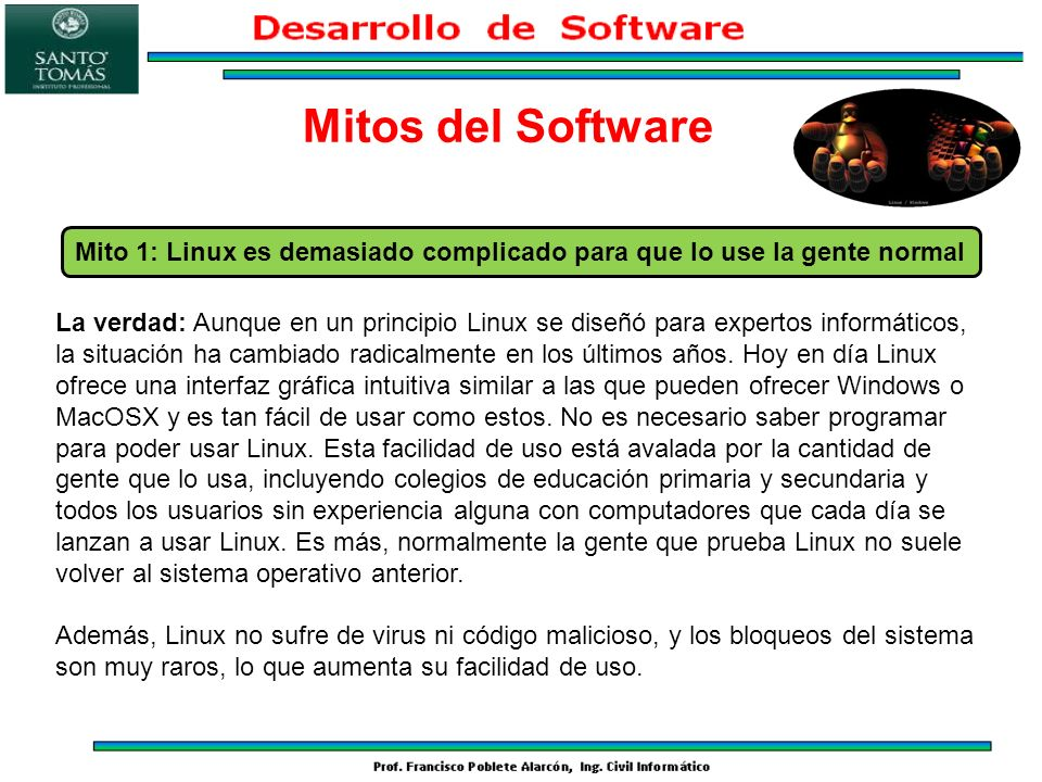 Mitos del Software Mito 1: Linux es demasiado complicado para que lo use la gente normal.