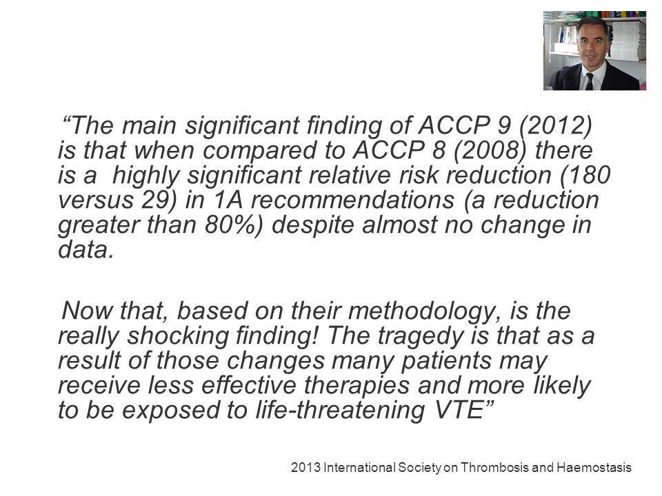 The main significant finding of ACCP 9 (2012) is that when compared to ACCP 8 (2008) there is a highly significant relative risk reduction (180 versus 29) in 1A recommendations (a reduction greater than 80%) despite almost no change in data.