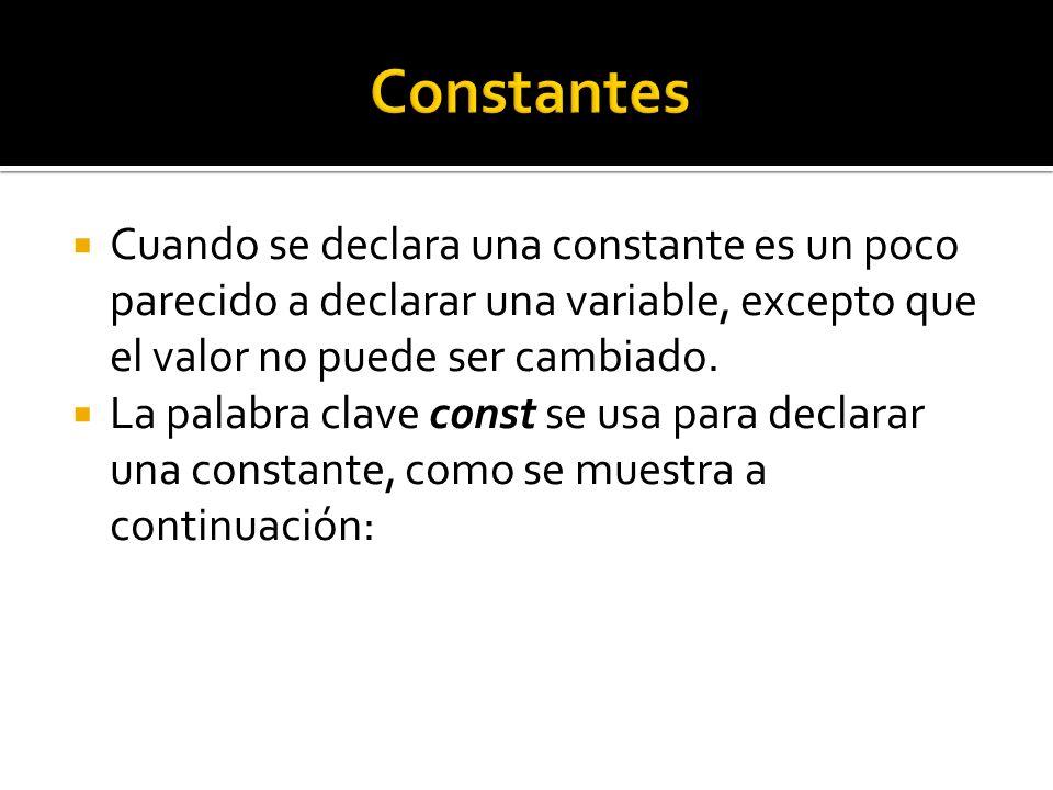 Constantes Cuando se declara una constante es un poco parecido a declarar una variable, excepto que el valor no puede ser cambiado.