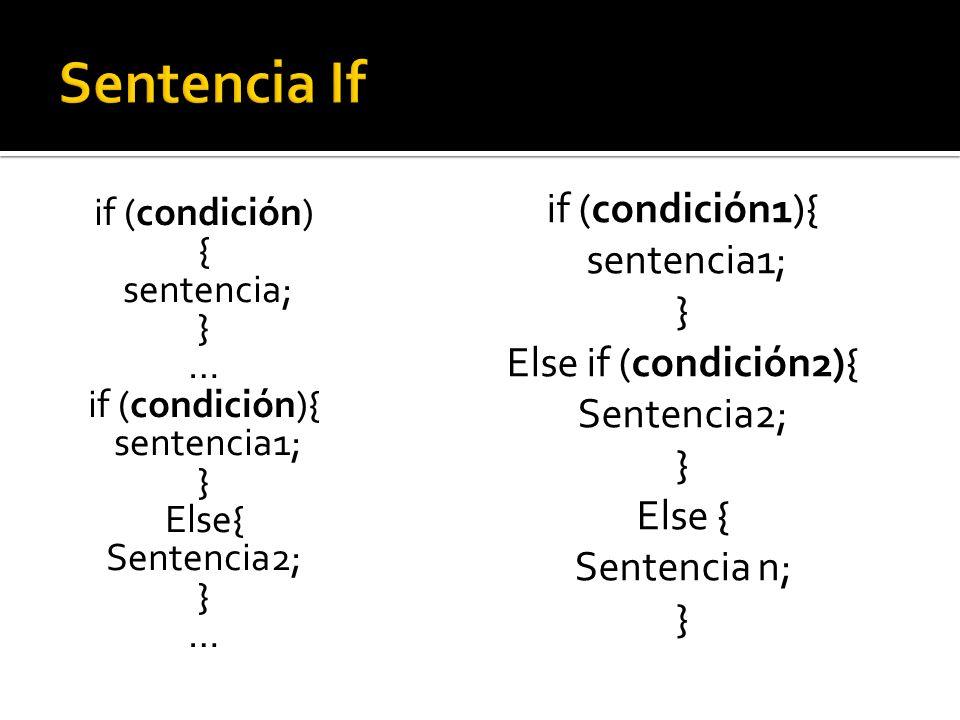 Sentencia If if (condición1){ sentencia1; } Else if (condición2){