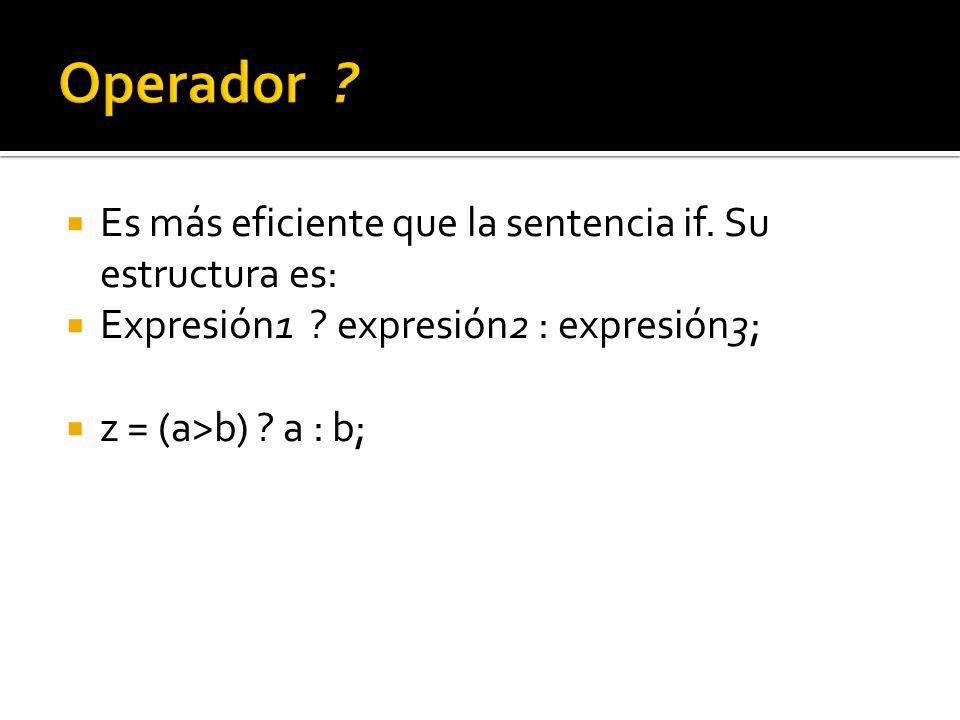 Operador Es más eficiente que la sentencia if. Su estructura es: