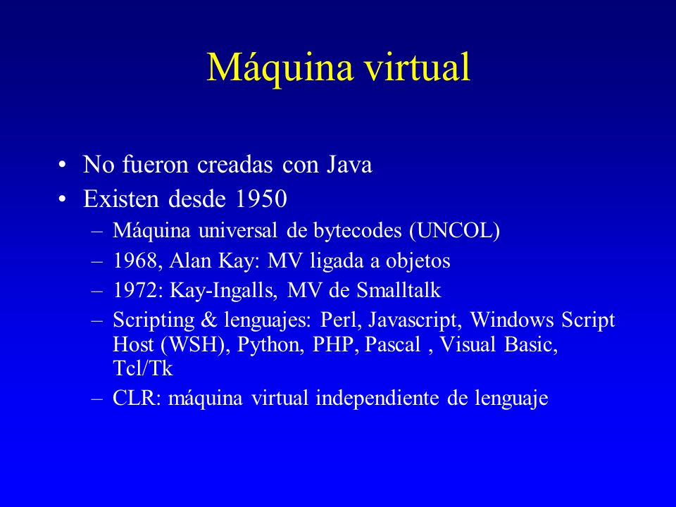 Máquina virtual No fueron creadas con Java Existen desde 1950