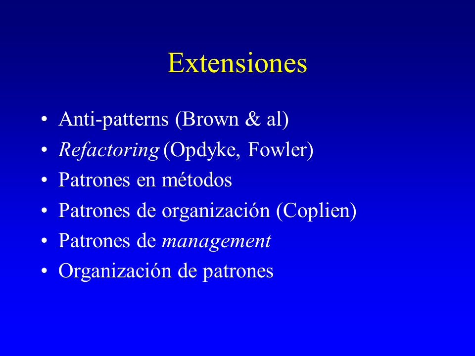 Extensiones Anti-patterns (Brown & al) Refactoring (Opdyke, Fowler)