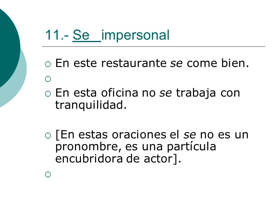 11.- Se impersonal En este restaurante se come bien.