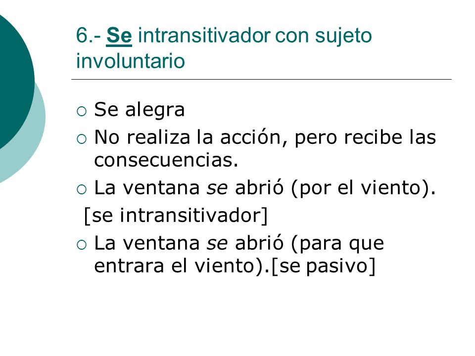 6.- Se intransitivador con sujeto involuntario