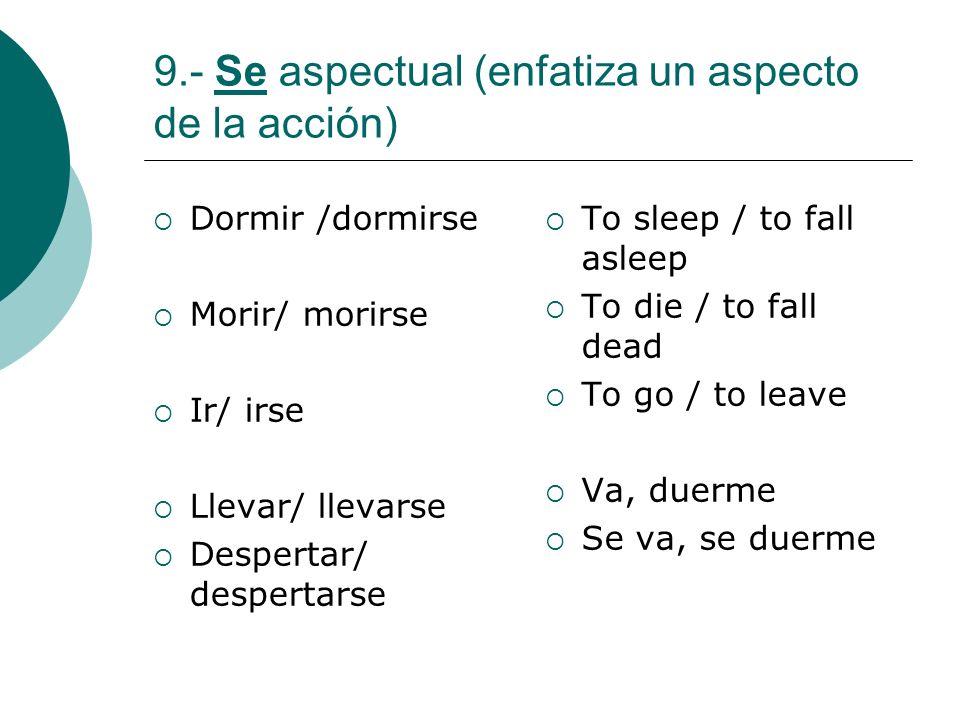 9.- Se aspectual (enfatiza un aspecto de la acción)