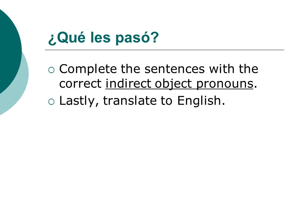 ¿Qué les pasó. Complete the sentences with the correct indirect object pronouns.