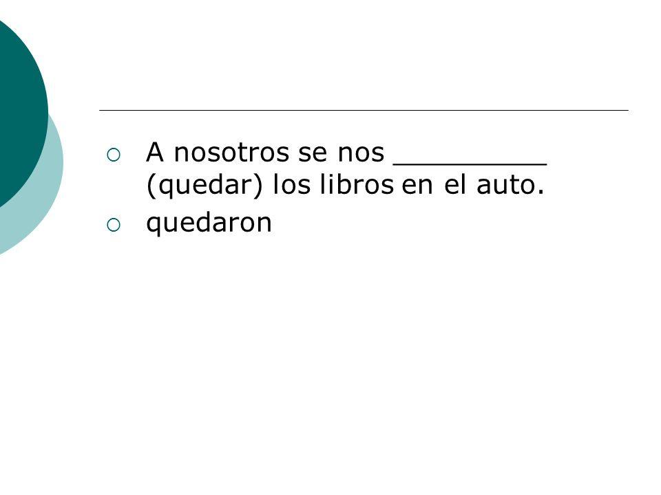 A nosotros se nos _________ (quedar) los libros en el auto.