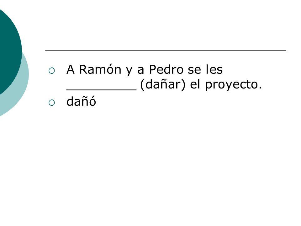 A Ramón y a Pedro se les _________ (dañar) el proyecto.
