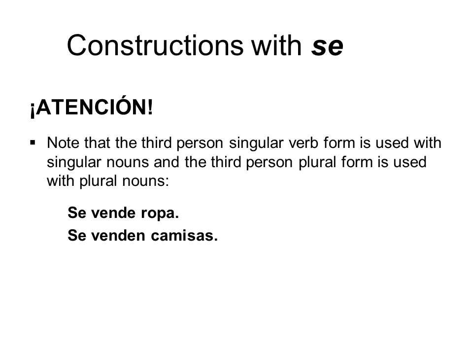 ¡ATENCIÓN!Note that the third person singular verb form is used with singular nouns and the third person plural form is used with plural nouns: