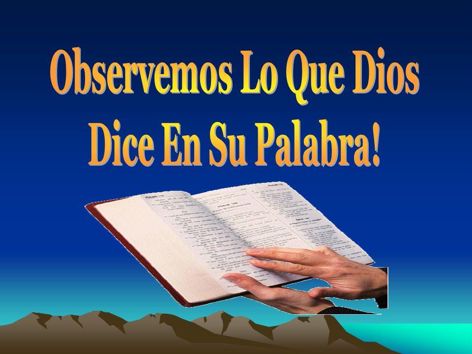 Observemos Lo Que Dios Dice En Su Palabra!