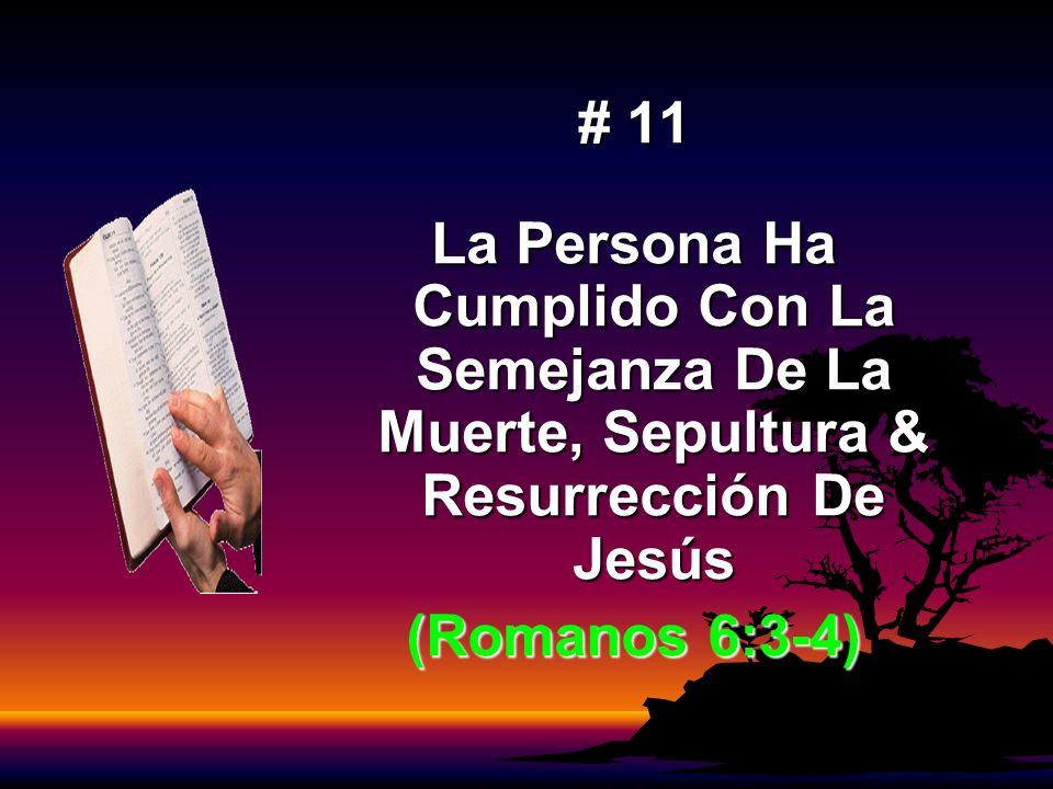 # 11 La Persona Ha Cumplido Con La Semejanza De La Muerte, Sepultura & Resurrección De Jesús.