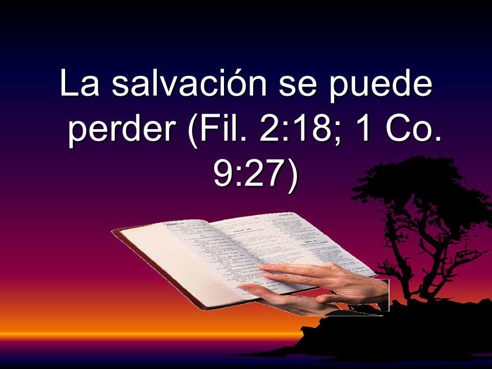 La salvación se puede perder (Fil. 2:18; 1 Co. 9:27)