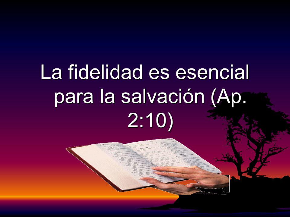 La fidelidad es esencial para la salvación (Ap. 2:10)