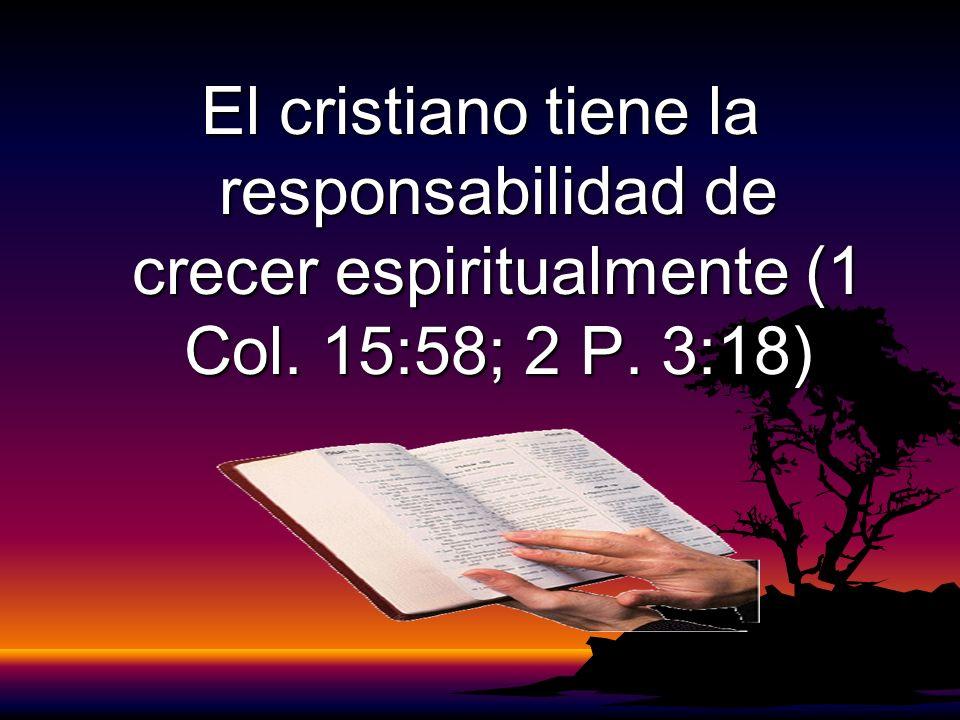 El cristiano tiene la responsabilidad de crecer espiritualmente (1 Col