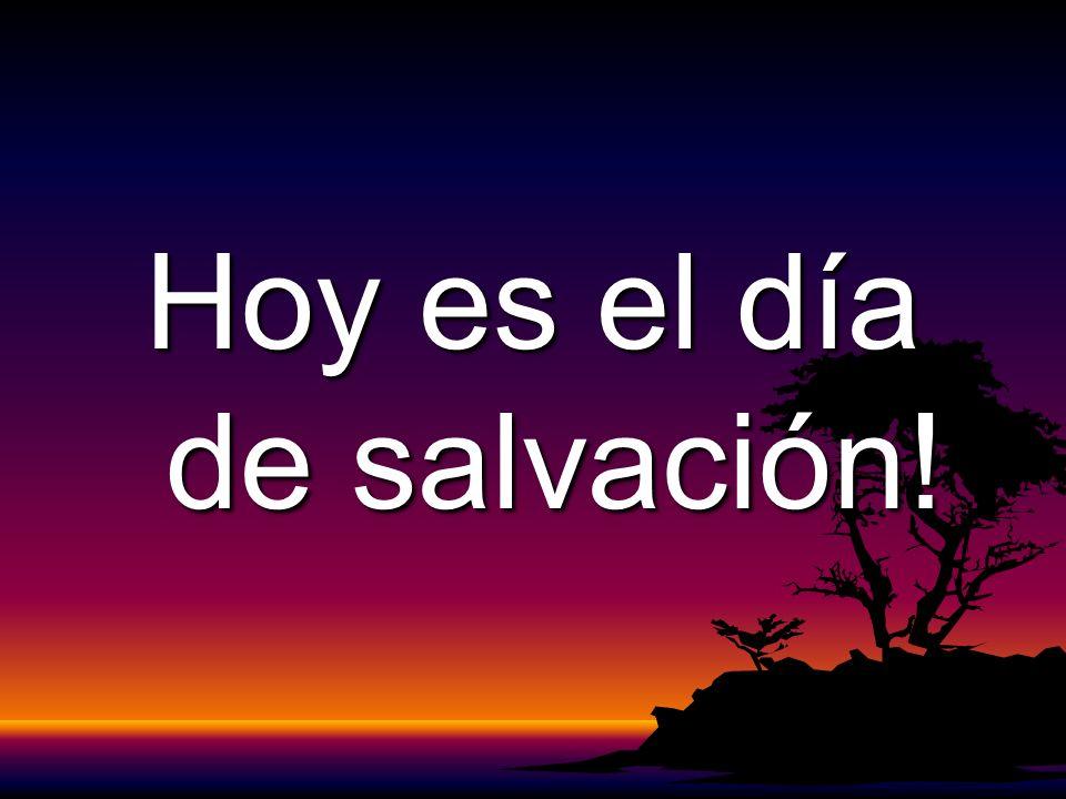 Hoy es el día de salvación!
