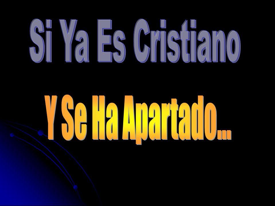 Si Ya Es Cristiano Y Se Ha Apartado...