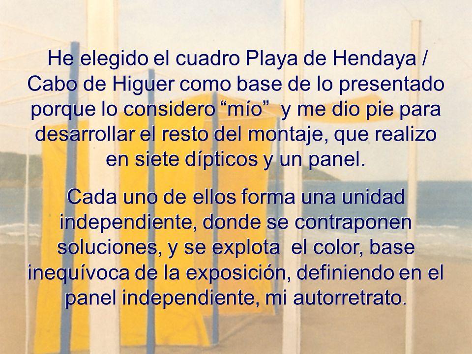 He elegido el cuadro Playa de Hendaya / Cabo de Higuer como base de lo presentado porque lo considero mío y me dio pie para desarrollar el resto del montaje, que realizo en siete dípticos y un panel.