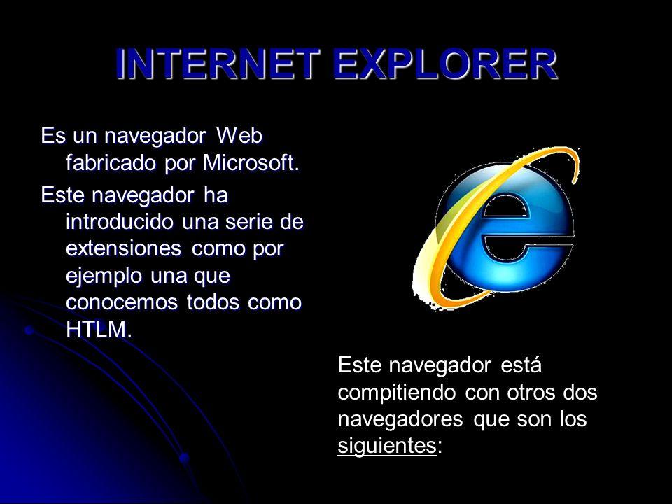 INTERNET EXPLORER Es un navegador Web fabricado por Microsoft.