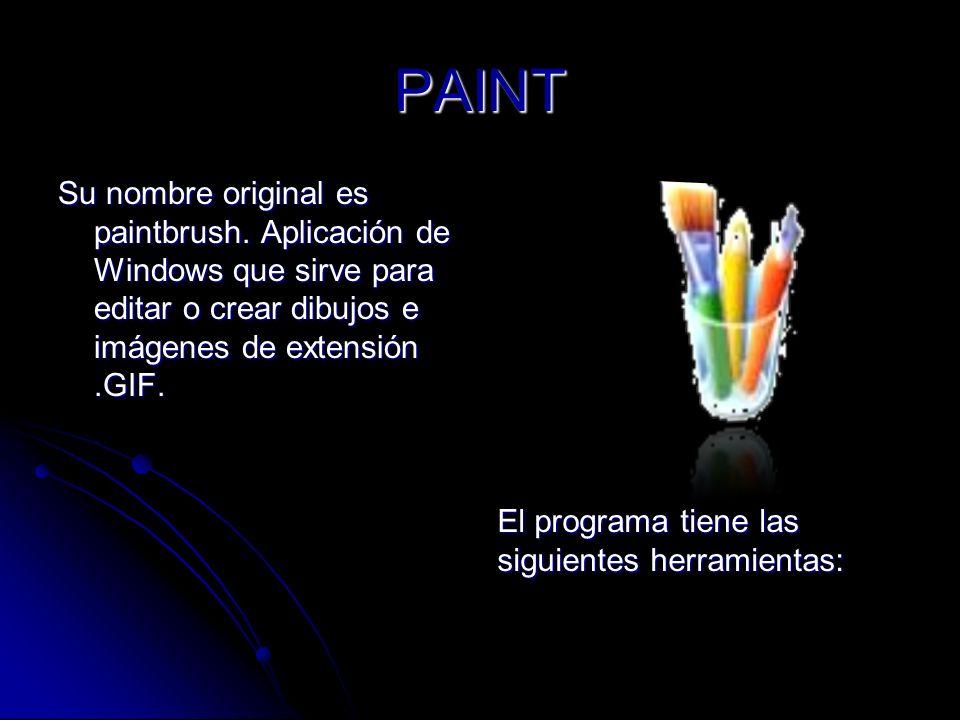 PAINT Su nombre original es paintbrush. Aplicación de Windows que sirve para editar o crear dibujos e imágenes de extensión .GIF.