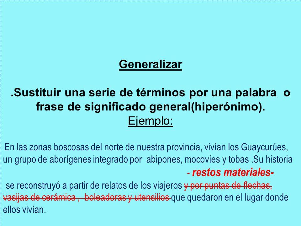 Generalizar.Sustituir una serie de términos por una palabra o frase de significado general(hiperónimo).