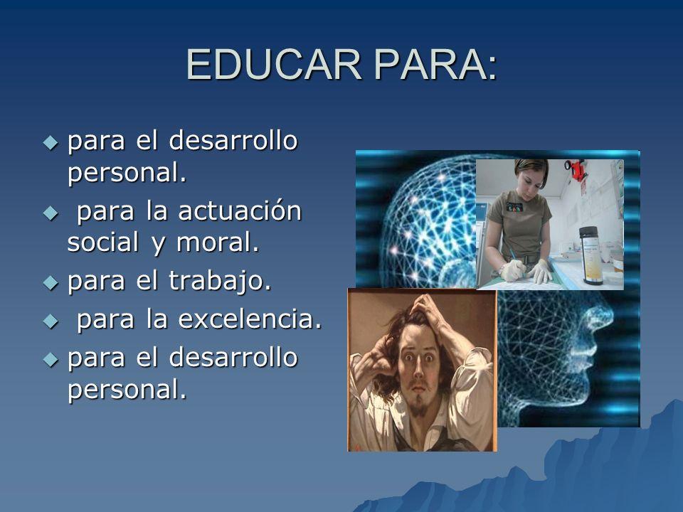 EDUCAR PARA: para el desarrollo personal.