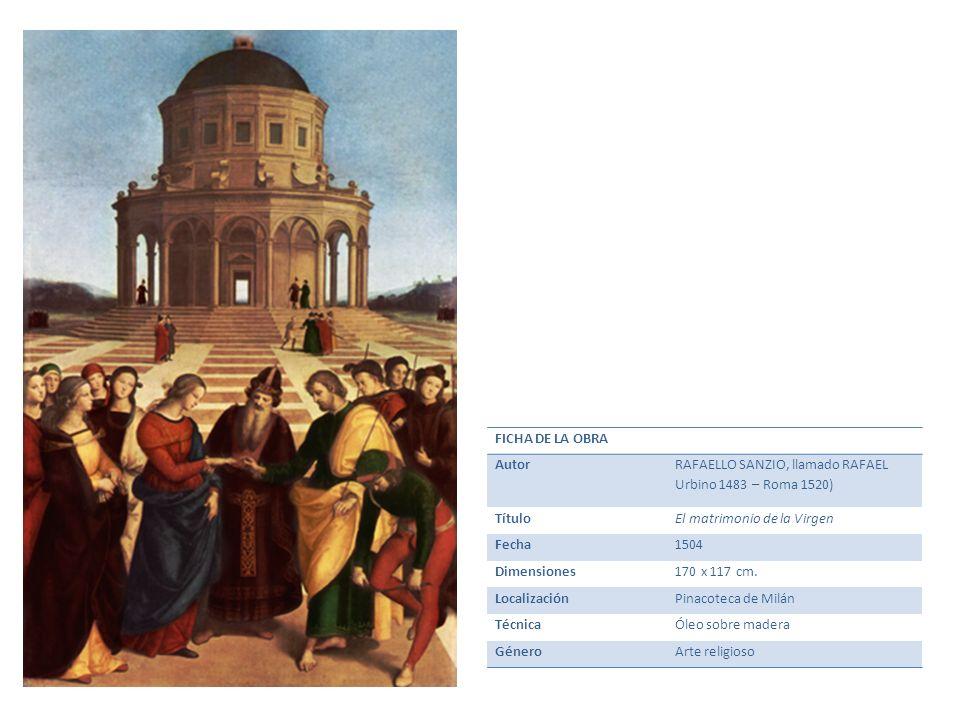 FICHA DE LA OBRAAutor. RAFAELLO SANZIO, llamado RAFAEL. Urbino 1483 – Roma 1520) Título. El matrimonio de la Virgen.