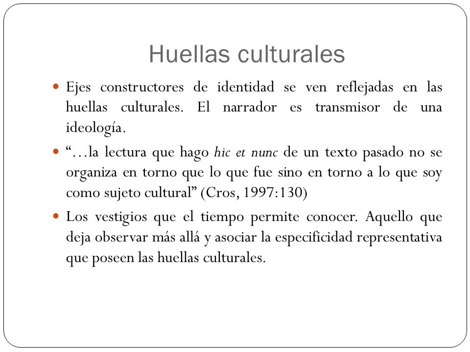 Huellas culturales Ejes constructores de identidad se ven reflejadas en las huellas culturales. El narrador es transmisor de una ideología.