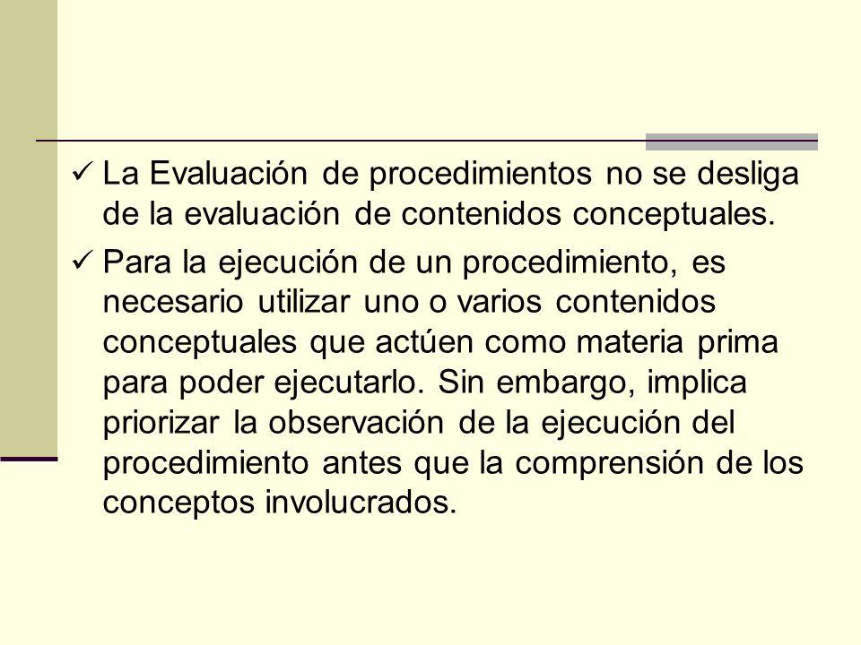 La Evaluación de procedimientos no se desliga de la evaluación de contenidos conceptuales.