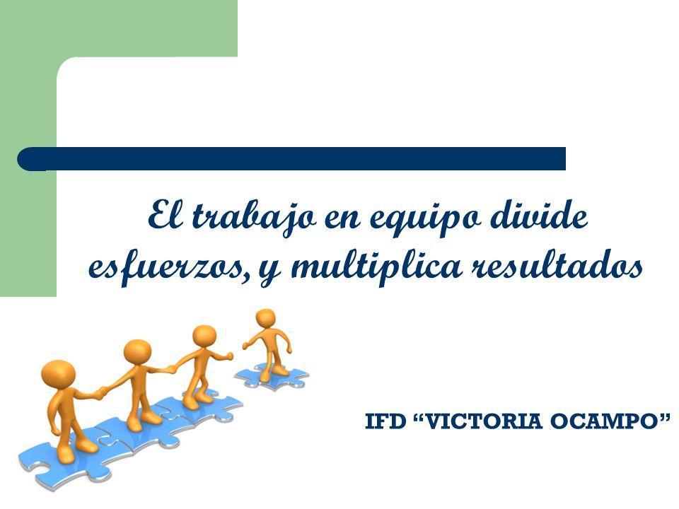 El trabajo en equipo divide esfuerzos, y multiplica resultados