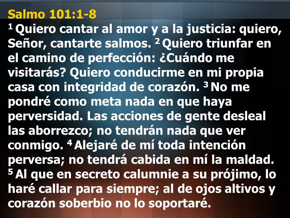 Salmo 101:1-8 1 Quiero cantar al amor y a la justicia: quiero, Señor, cantarte salmos.