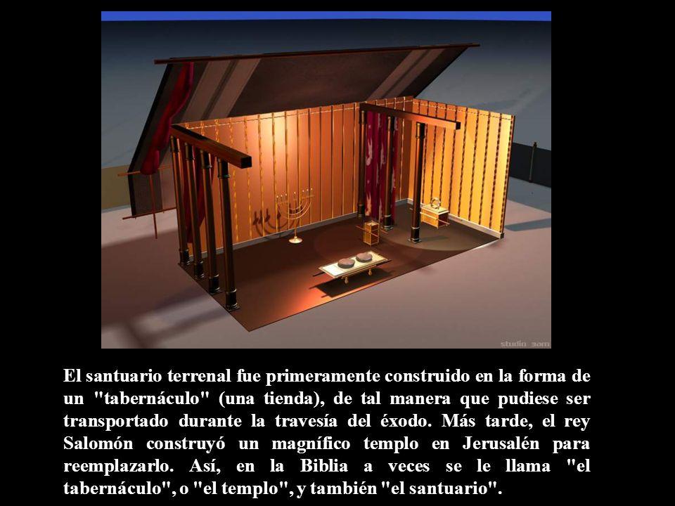 El santuario terrenal fue primeramente construido en la forma de un tabernáculo (una tienda), de tal manera que pudiese ser transportado durante la travesía del éxodo.