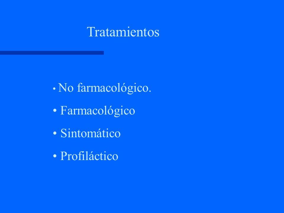 Tratamientos No farmacológico. Farmacológico Sintomático Profiláctico