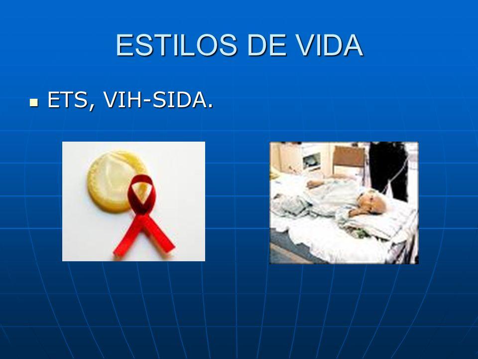 ESTILOS DE VIDA ETS, VIH-SIDA.