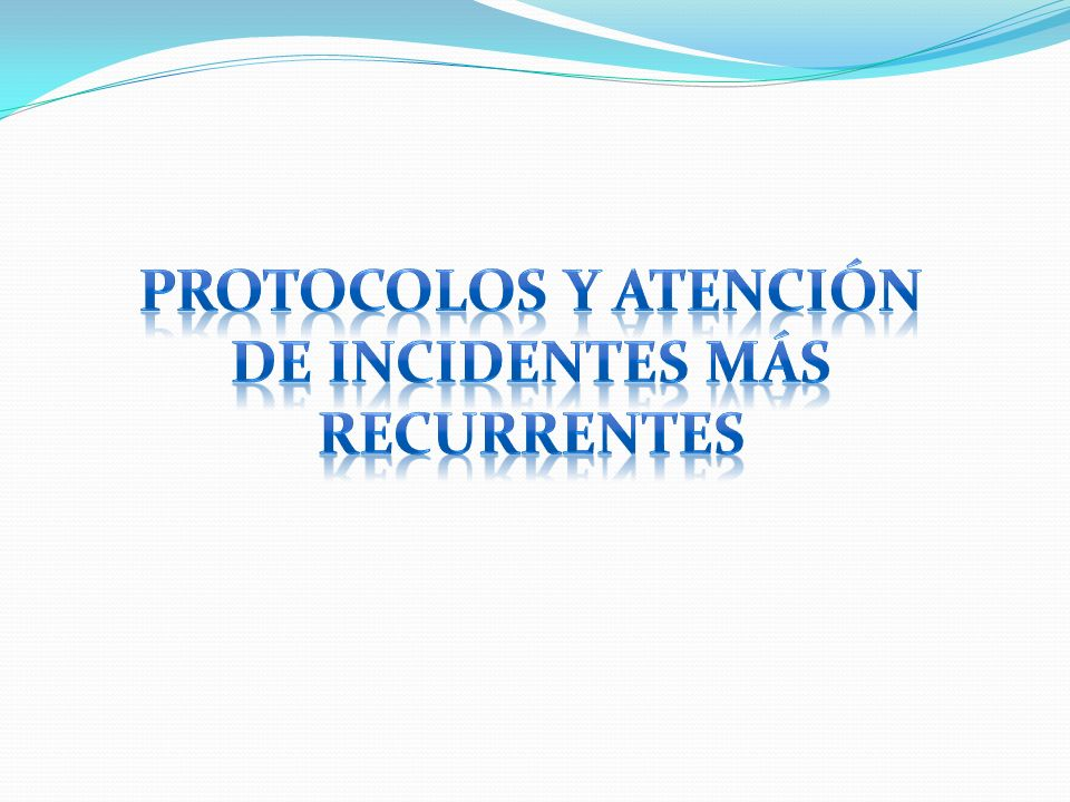 PROTOCOLOS Y ATENCIÓN DE INCIDENTES MÁS RECURRENTES